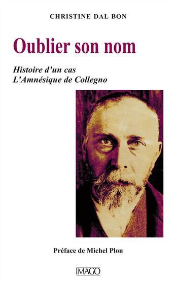 Couverture du livre « Oublier son nom ; histoire d'un cas : l'amnésique de Collegno » de Christine Dal Bon aux éditions Imago