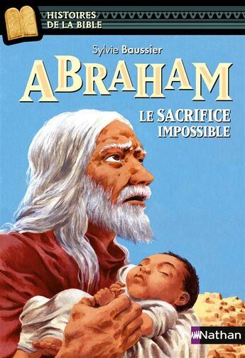 Couverture du livre « Abraham, le sacrifice impossible » de Sylvie Baussier et Julie Ricosse aux éditions Nathan