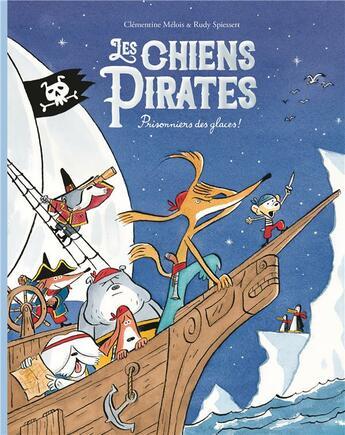 Couverture du livre « Les chiens pirates t.2 ; prisonniers des glaces » de Clementine Melois et Rudy Spiessert aux éditions Ecole Des Loisirs