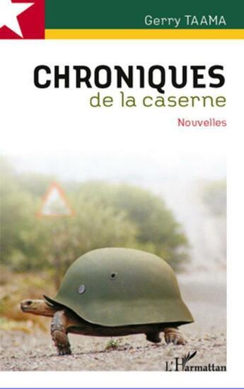 Couverture du livre « Chroniques de la caserne » de Gerry Taama aux éditions L'harmattan