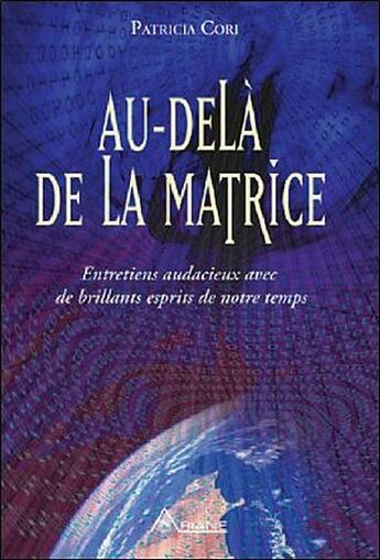 Couverture du livre « Au-delà de la matrice ; entretiens audacieux avec de brillants esprits de notre temps » de Patricia Cori aux éditions Ariane