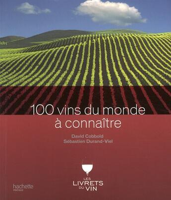 Couverture du livre « 100 vins du monde à connaître » de Sebastien Durand-Viel et David Cobbold aux éditions Hachette Pratique