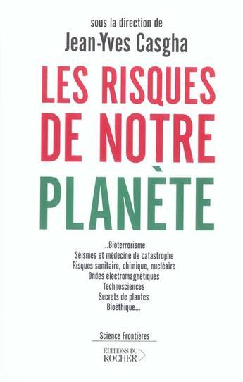 Couverture du livre « Les risques de notre planete » de Jean-Yves Casgha aux éditions Rocher