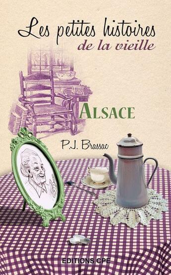 Couverture du livre « Alsace ; les petites histoires de la vieille » de Pierre-Jean Brassac aux éditions Communication Presse Edition