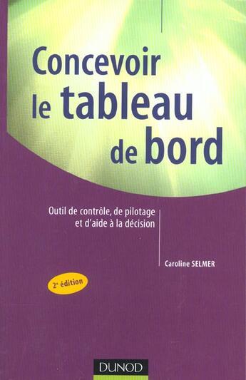 Couverture du livre « Concevoir Le Tableau De Bord ; Outils De Controle,  De Pilotage Et D'Aide A La Decision ; 2e Edition » de Caroline Selmer aux éditions Dunod