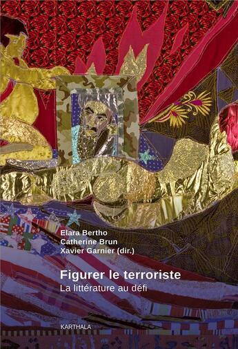 Couverture du livre « Figurer le terroriste ; la littérature au défi » de Xavier Garnier et Catherine Brun et Elara Bertho aux éditions Karthala