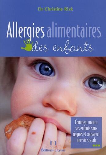 Couverture du livre « Allergies alimentaires des enfants ; comment nourrir ses enfants sans risques et conserver une vie sociale » de Christine Rizk aux éditions Josette Lyon