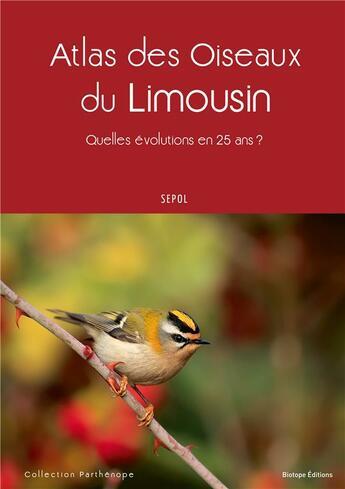 Couverture du livre « Atlas des oiseaux du Limousin ; quelles évolutions en 25 ans » de Collectif aux éditions Biotope