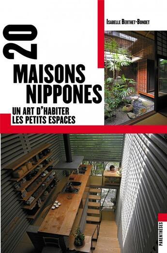 Couverture du livre « 20 maisons nippones ; un art d'habiter les petis espaces » de Isabelle Berthet-Bondet aux éditions Parentheses