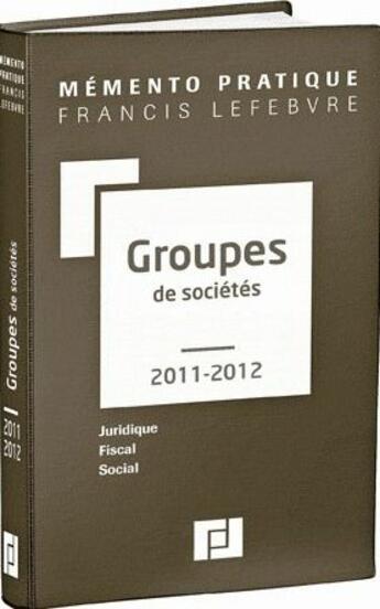Couverture du livre « Memento Pratique ; Groupes De Sociétés (Edition 2011/2012) » de Collectif aux éditions Lefebvre
