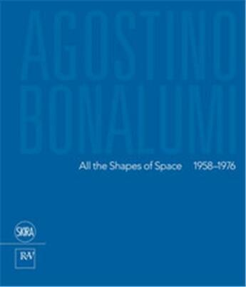 Couverture du livre « Agostino Bonalumi ; all the shapes of space 1958-1976 » de Francesca Pola aux éditions Skira