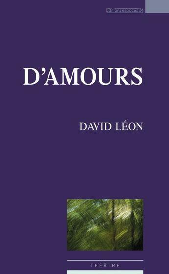 Couverture du livre « D'amours » de David Leon aux éditions Espaces 34