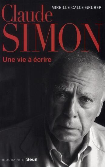 Couverture du livre « Claude Simon ; une vie à écrire » de Mireille Calle-Gruber aux éditions Seuil