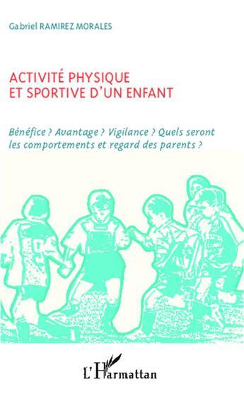 Couverture du livre « Activité physique et sportive d'un enfant ; bénéfice ? avantage ? vigilance ? quels seront les comportements et regard des parents ? » de Gabriel Ramirez Morales aux éditions L'harmattan