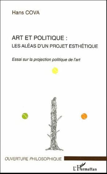Couverture du livre « Art Et Politique ; Les Aleas D'Un Projet Esthetique » de Hans Cova aux éditions Harmattan