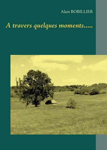 Couverture du livre « à travers quelques moments..... » de Alain Bobillier aux éditions Books On Demand