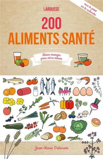 Couverture du livre « 200 aliments santé » de Jean-Marie Delecroix aux éditions Larousse