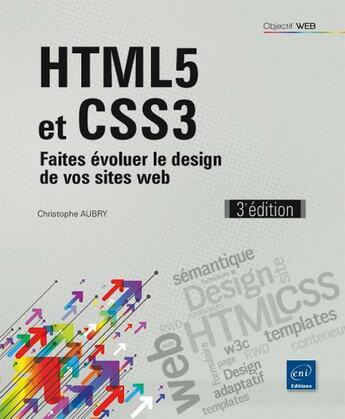 Couverture du livre « HTML5 et CSS3 ; faites évoluer le design de vos sites web (3e édition) » de Christophe Aubry aux éditions Eni