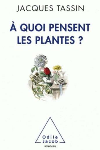 Couverture du livre « à quoi pensent les plantes ? » de Jacques Tassin aux éditions Odile Jacob