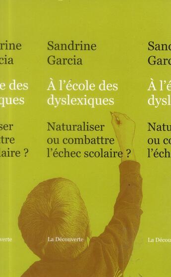Couverture du livre « Naître dyslexique ; la médicalisation des difficultés d'apprentissage de la lecture » de Sandrine Garcia aux éditions La Decouverte
