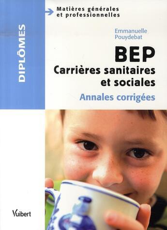 Couverture du livre « Bep carrières sanitaires et sociales ; annales corrigées » de Emmanuelle Pouydebat aux éditions Vuibert