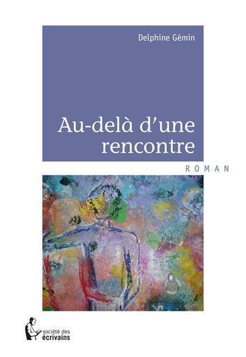 Couverture du livre « Au-delà d'une rencontre » de Delphine Gemin aux éditions Societe Des Ecrivains