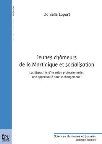 Couverture du livre « Jeunes chômeurs de la Martinique et socialisation ; les dispositifs d'insertion professionnelle : une opportunité pour le changement ! » de Danielle Laport aux éditions Publibook