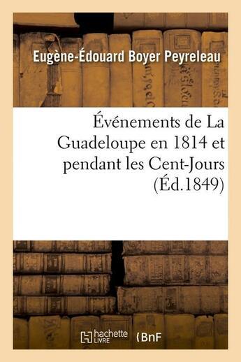 Couverture du livre « Evenements de la guadeloupe en 1814 et pendant les cent-jours, (ed.1849) » de Boyer Peyreleau E-E. aux éditions Hachette Bnf