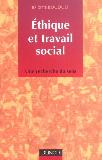 Couverture du livre « Ethique Et Travail Social ; Une Recherche Du Sens » de Brigitte Bouquet aux éditions Dunod