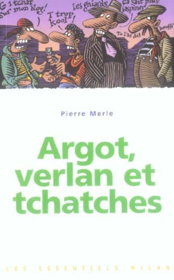 Couverture du livre « Argot, verlan et tchatches » de Jean-Claude Pertuze aux éditions Milan