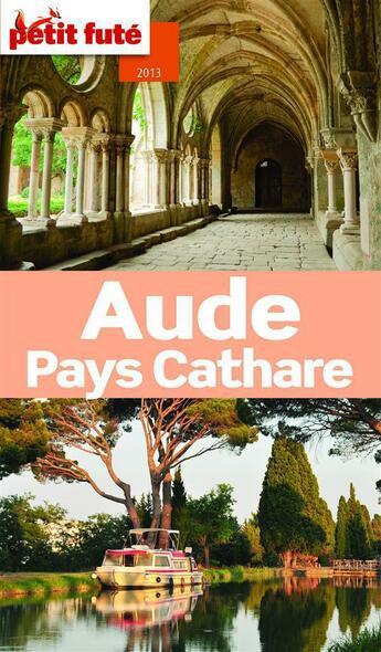 Couverture du livre « Guide Petit Fute ; Departements ; Aude ; Pays Cathare (Edition 2013) » de Collectif Petit Fute aux éditions Le Petit Fute