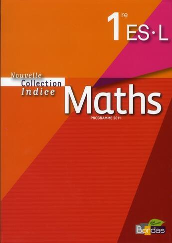 Couverture du livre « Indice Maths ; 1ère Es-L ; Livre De L'Elève (Edition 2011) » de Collectif aux éditions Bordas