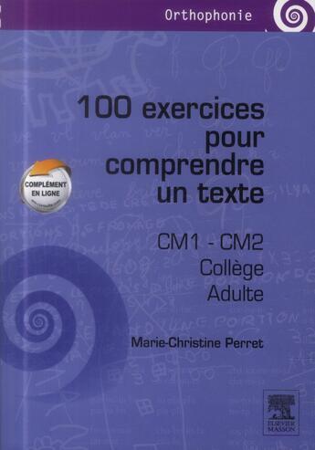Couverture du livre « 100 exercices pour comprendre un texte ; CM1, CM2, collège, adulte » de Marie-Christine Perret aux éditions Elsevier-masson