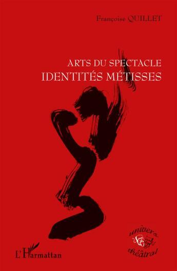 Couverture du livre « Arts du spectacle, identités métisses » de Francoise Quillet aux éditions L'harmattan