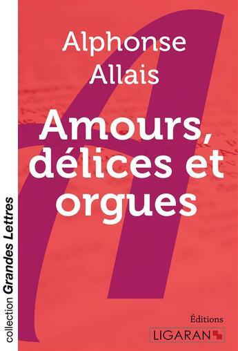 Couverture du livre « Amours, délices et orgues » de Alphonse Allais aux éditions Ligaran