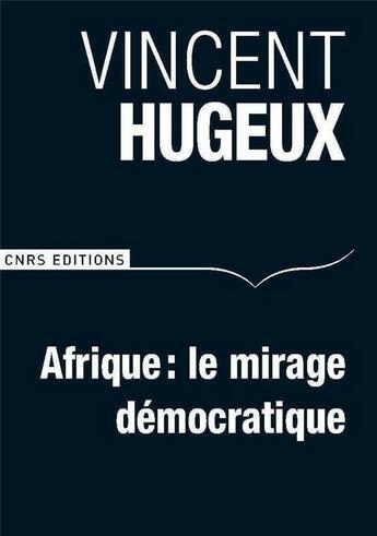 Couverture du livre « Afrique ; le mirage démocratique » de Vincent Hugeux aux éditions Cnrs
