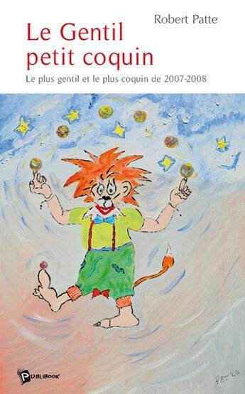 Couverture du livre « Le Gentil Petit Coquin » de Robert Patte aux éditions Publibook