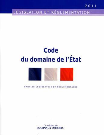Couverture du livre « Code du domaine de l'Etat ; parties législative et réglementaire » de Collectif aux éditions Direction Des Journeaux Officiels