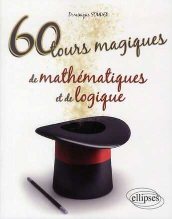 Couverture du livre « 60 Tours Magiques De Mathematiques Et De Logique » de Souder aux éditions Ellipses Marketing