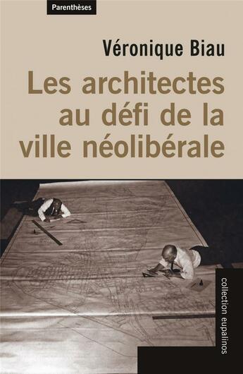 Couverture du livre « Les architectes au défi de la ville néoliberale » de Veronique Biau aux éditions Parentheses