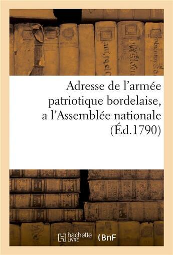 Couverture du livre « Adresse De L'Armee Patriotique Bordelaise, A L'Assemblee Nationale » de  aux éditions Hachette Bnf