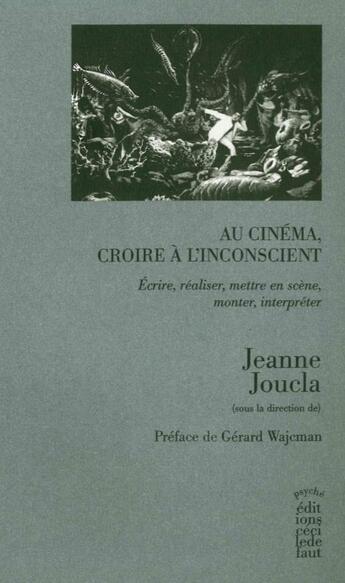 Couverture du livre « Au cinéma, croire à l'inconscient ; écrire, réaliser, mettre en scène, monter, interpréter » de Collectif aux éditions Cecile Defaut