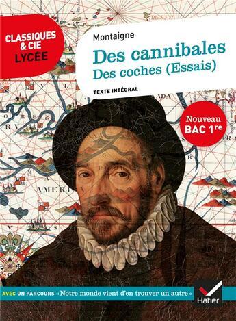 Couverture du livre « Des cannibales, des coches (essais) ; 1re ; parcours : notre monde vient d'en trouver un autre (édition 2020) » de Michel De Montaigne aux éditions Hatier