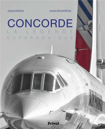 Couverture du livre « Concorde ; la légende supersonique » de Andre Rouayroux aux éditions Privat