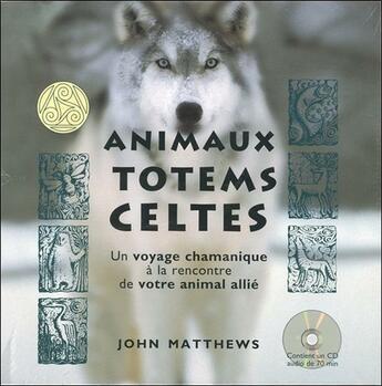Couverture du livre « Animaux totems celtes ; un voyage chamanique à la rencontre de votre animal allié » de John Matthews aux éditions Vega