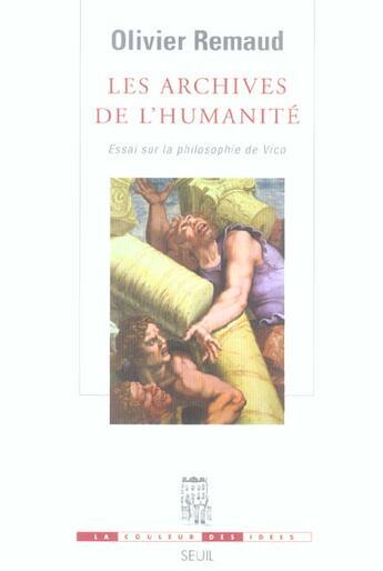 Couverture du livre « Les Archives De L'Humanite. Essai Sur La Philosophie De Vico » de Olivier Remaud aux éditions Seuil
