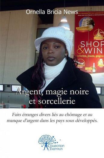 Couverture du livre « Argent, Magie Noire Et Sorcellerie » de Ornella Bricia News aux éditions Edilivre-aparis