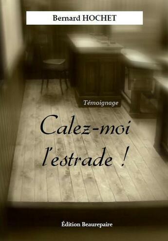 Couverture du livre « Calez-Moi L'Estrade ! » de Hochet Bernard aux éditions Beaurepaire