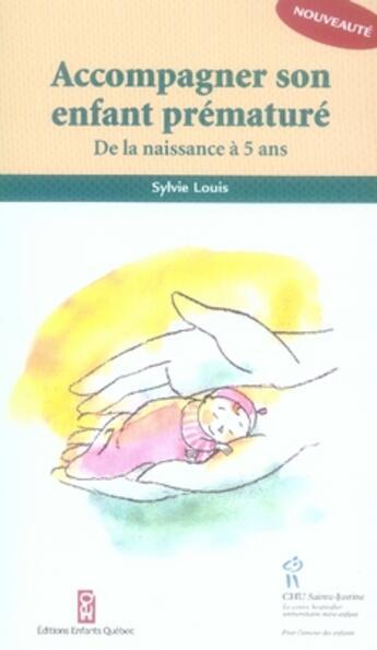Couverture du livre « Accompagner son enfant prématuré ; de la naissance à 5 ans » de Sylvie Louis aux éditions Sainte Justine