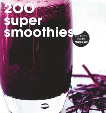Couverture du livre « 200 super smoothies » de Collectif aux éditions Marabout